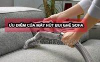 Ưu điểm của máy hút bụi cho ghế Sofa