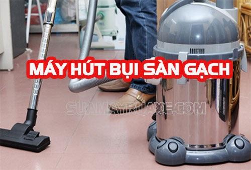 Tư vấn chọn mua máy hút bụi sàn gạch đúng chuẩn
