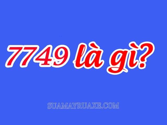Con số 7749 có nghĩa là gì?